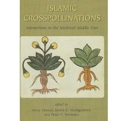 Islamic Crosspollinations: Interactions in the Medieval Middle East
