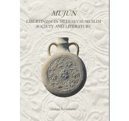 Mujùn: Libertinism in Medieval Muslim Society and Literature