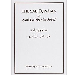 The Saljuqnama of Zahir al-Din Nishapuri