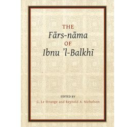 The Fārs-nāma of Ibnu l-Balkhī