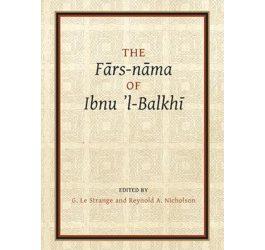 The Fārs-nāma of Ibnu l-Balkhī