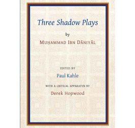 Three Shadow Plays by Muhammad Ibn Daniyal