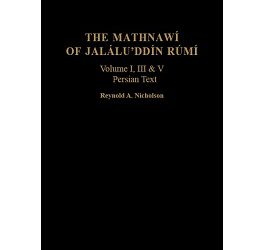 The Mathnawí of Jaláluʾddín Rúmí: vols 1, 3, 5; Persian Text