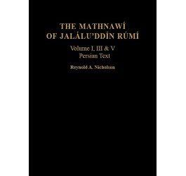The Mathnawí of Jaláluʾddín Rúmí: vols 1, 3, 5; Persian Text