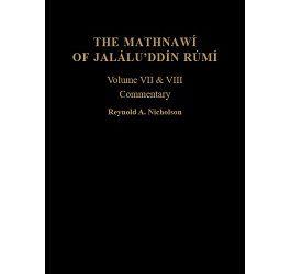 The Mathnawí of Jaláluʾddín Rúmí: vols 7 and 8; Commentary