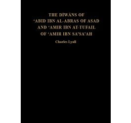 The Diwans of 'Abid ibn al-Abras of Asad and 'Amir ibn at-Tufail of 'Amir ibn Sa'sa'ah